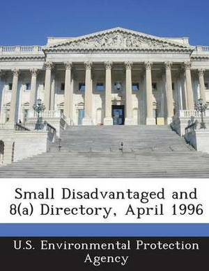 Small Disadvantaged and 8(a) Directory, April 1996