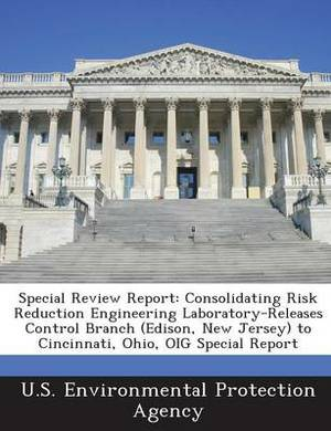 Special Review Report: Consolidating Risk Reduction Engineering Laboratory-Releases Control Branch (Edison, New Jersey) to Cincinnati, Ohio,