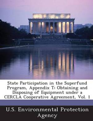State Participation in the Superfund Program, Appendix T: Obtaining and Disposing of Equipment Under a Cercla Cooperative Agreement, Vol. 1