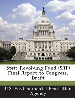 State Revolving Fund (Srf) Final Report to Congress, Draft