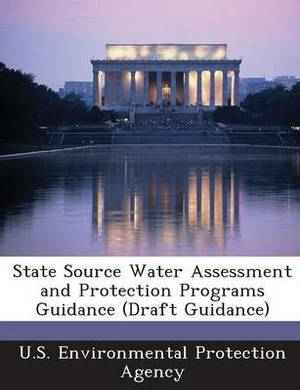 State Source Water Assessment and Protection Programs Guidance (Draft Guidance)