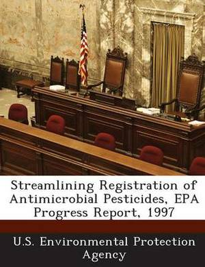 Streamlining Registration of Antimicrobial Pesticides, EPA Progress Report, 1997