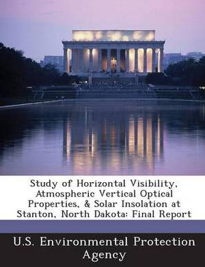 Study of Horizontal Visibility, Atmospheric Vertical Optical Properties, & Solar Insolation at Stanton, North Dakota  : Final Report