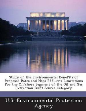 Study of the Environmental Benefits of Proposed Batea and Nsps Effluent Limitations for the Offshore Segment of the Oil and Gas Extraction Point Sourc