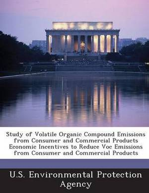 Study of Volatile Organic Compound Emissions from Consumer and Commercial Products Economic Incentives to Reduce Voc Emissions from Consumer and Comme