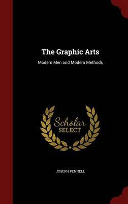 The Graphic Arts: Modern Men and Modern Methods