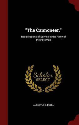 The Cannoneer.: Recollections of Service in the Army of the Potomac