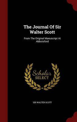 The Journal of Sir Walter Scott: From the Original Manuscript at Abbotsford