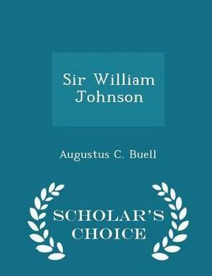 Sir William Johnson - Scholar's Choice Edition
