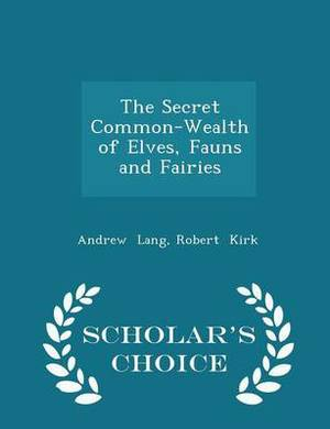 The Secret Common-Wealth of Elves, Fauns and Fairies - Scholar's Choice Edition