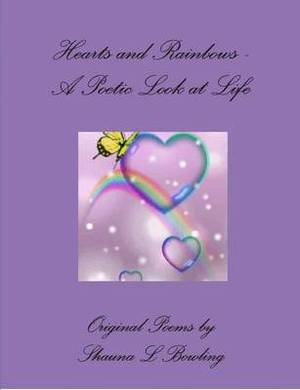 Hearts and Rainbows - A Poetic Look at Life