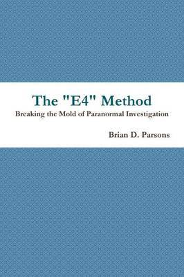 The  E4  Method: Breaking the Mold of Paranormal Investigation