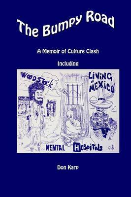 The Bumpy Road, A Memoir of Culture Clash Including Woodstock, Mental Hospitals, and Living in Mexico