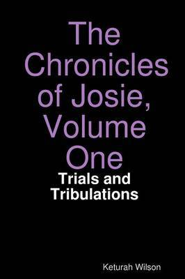 The Chronicles of Josie, Volume One: Trials and Tribulations
