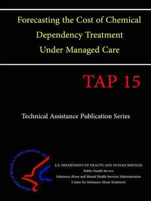 Forecasting the Cost of Chemical Dependency Treatment Under Managed Care (TAP 15)