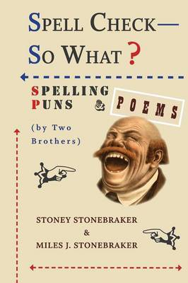 Spell Check-So What? Spelling Puns and Poems by Two Brothers