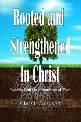 Rooted and Strengthened in Christ: 9781304441201