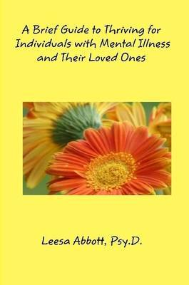 A Brief Guide to Thriving for Individuals with a Mental Illness and their Loved Ones