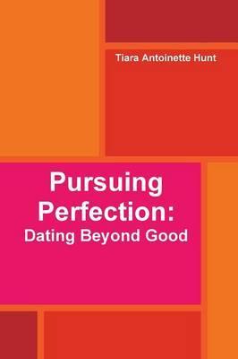 Pursuing Perfection: Dating Beyond Good