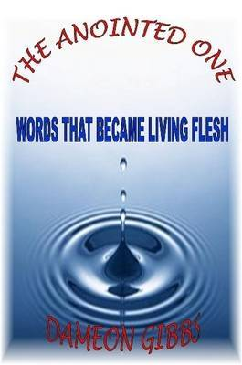 The Anointed One: Words That Became Living Flesh