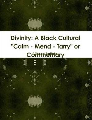 Divinity: A Black Cultural  Calm - Mend - Tarry  or Commentary