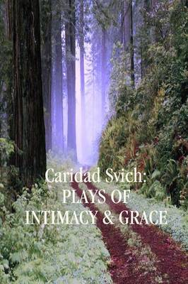 Caridad Svich: Plays of Intimacy and Grace