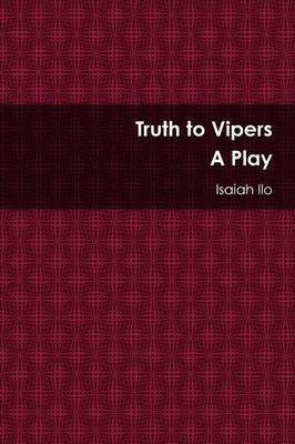 Truth to Vipers - A Play