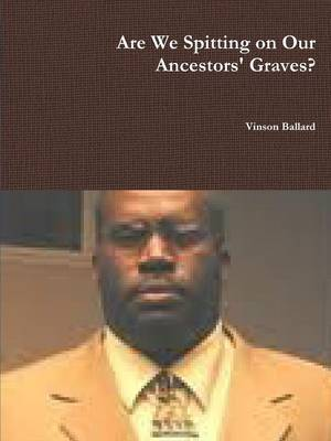 Are We Spitting on Our Ancestors' Graves?