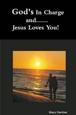 God's In Charge and...Jesus Loves You