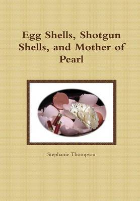 Egg Shells, Shotgun Shells, and Mother of Pearl