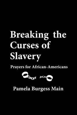 Breaking the Curses of Slavery: Prayers for African-Americans