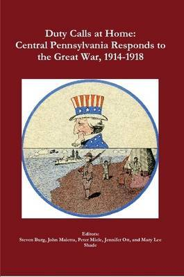 Duty Calls at Home: Central Pennsylvania Responds to the Great War, 1914-1918