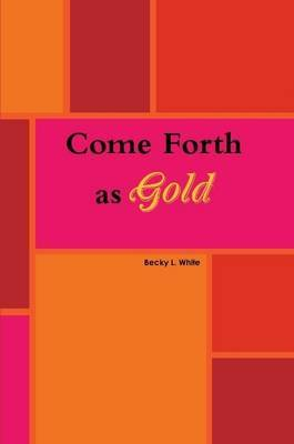 Come Forth as Gold