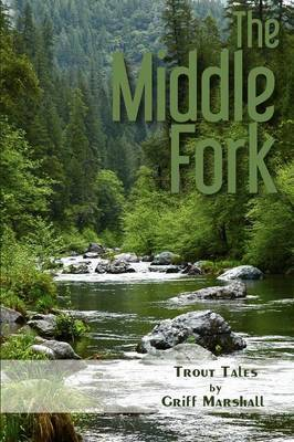The Middle Fork: Trout Tales