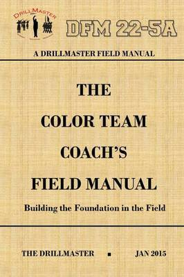 Drillmaster's Color Team Coach's Field Manual