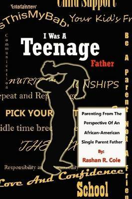 I Was A Teenager Father: Parenting from the Perspective of an African American, Single Parent Father