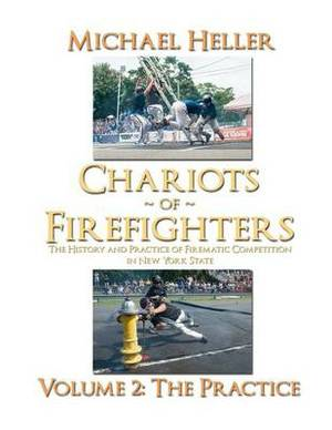 Chariots of Firefighters: Volume II: The Practice, the History and Practice of Firematic Competition in New York State