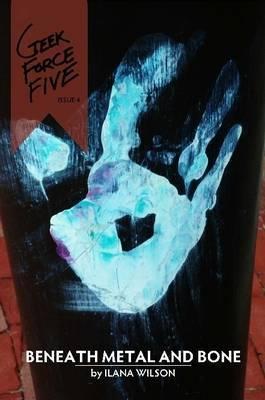 Geek Force Five #4: Beneath Metal and Bone