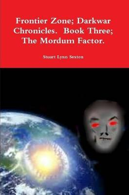 Frontier Zone; Darkwar Chronicles. Book Three; the Mordum Factor.