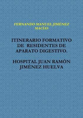 Itinerario Formativo De Residentes De Aparato Digestivo. Hospital Juan Ramon Jimenez Huelva