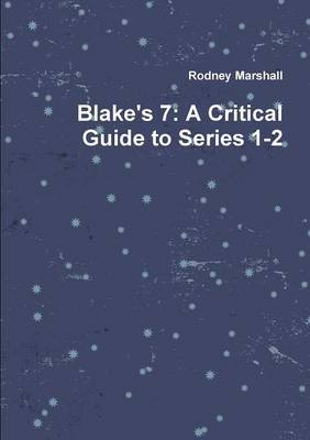 Blake's 7: A Critical Guide to Series 1-2
