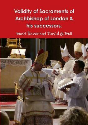 Validity of Sacraments by Archbishop David Bell and His Successors