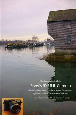 The Complete Guide to Sony's Rx1r II Camera (B&W Edition)