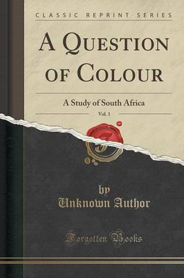 A Question of Colour, Vol. 1: A Study of South Africa (Classic Reprint)