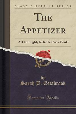 The Appetizer: A Thoroughly Reliable Cook Book (Classic Reprint)