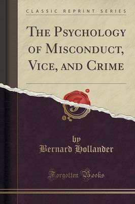 The Psychology of Misconduct, Vice, and Crime (Classic Reprint)