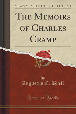 The Memoirs of Charles Cramp (Classic Reprint)