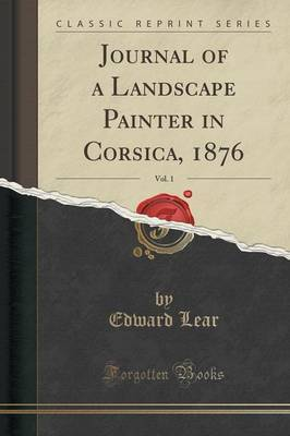 Journal of a Landscape Painter in Corsica, 1876, Vol. 1 (Classic Reprint)