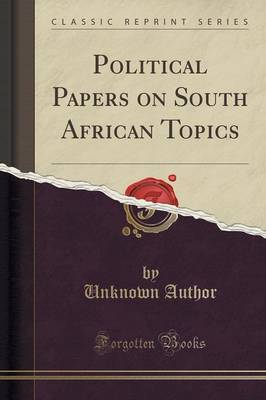 Political Papers on South African Topics (Classic Reprint)