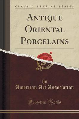 Antique Oriental Porcelains (Classic Reprint)
